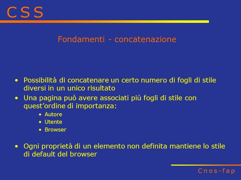Fondamenti - concatenazione Possibilità di concatenare un certo numero di fogli di stile diversi in un unico risultato Una pagina può avere associati