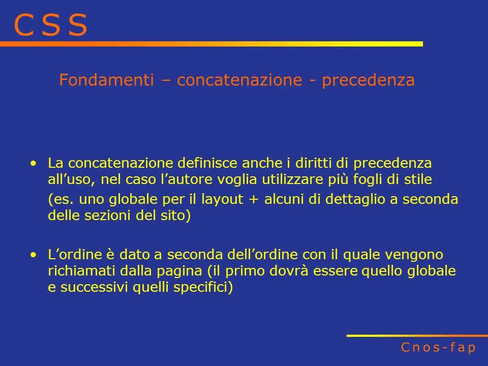 Fondamenti – concatenazione - precedenza La concatenazione definisce anche i diritti di precedenza alluso, nel caso lautore voglia utilizzare più fogl