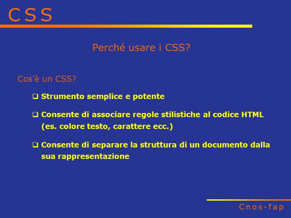 Perché usare i CSS? Cosè un CSS? Strumento semplice e potente Consente di associare regole stilistiche al codice HTML (es. colore testo, carattere ecc