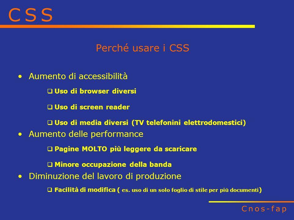 Perché usare i CSS Aumento di accessibilità Uso di browser diversi Uso di screen reader Uso di media diversi (TV telefonini elettrodomestici) Aumento