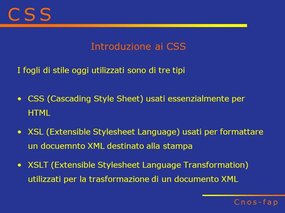 Introduzione ai CSS I fogli di stile oggi utilizzati sono di tre tipi CSS (Cascading Style Sheet) usati essenzialmente per HTML XSL (Extensible Styles