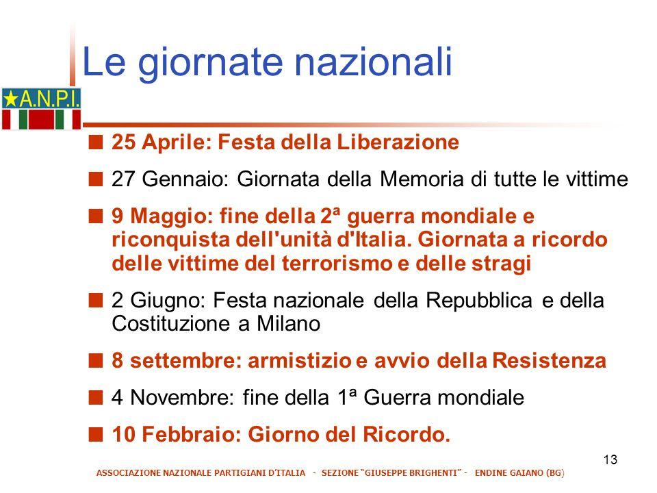 13 Le giornate nazionali 25 Aprile: Festa della Liberazione 27 Gennaio: Giornata della Memoria di tutte le vittime 9 Maggio: fine della 2ª guerra mondiale e riconquista dell unità d Italia.