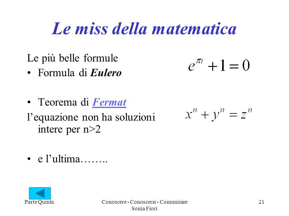 Parte QuintaConoscere - Conoscersi - Comunicare Sonia Fiori 21 Le miss della matematica Le più belle formule Formula di Eulero Teorema di FermatFermat
