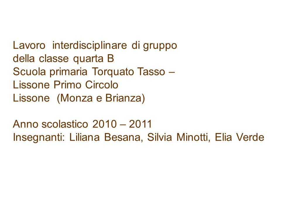 Lavoro interdisciplinare di gruppo della classe quarta B Scuola primaria Torquato Tasso – Lissone Primo Circolo Lissone (Monza e Brianza) Anno scolast
