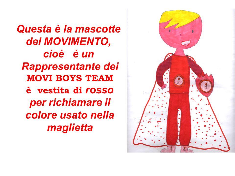 Questa è la mascotte del MOVIMENTO, cioè è un Rappresentante dei MOVI BOYS TEAM è vestita di rosso per richiamare il colore usato nella maglietta