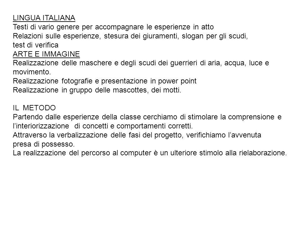 LINGUA ITALIANA Testi di vario genere per accompagnare le esperienze in atto Relazioni sulle esperienze, stesura dei giuramenti, slogan per gli scudi,