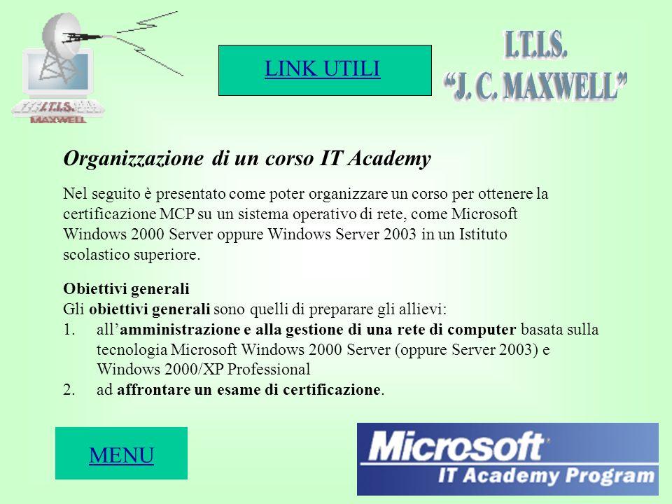 LINK UTILI 11 Nel seguito è presentato come poter organizzare un corso per ottenere la certificazione MCP su un sistema operativo di rete, come Microsoft Windows 2000 Server oppure Windows Server 2003 in un Istituto scolastico superiore.