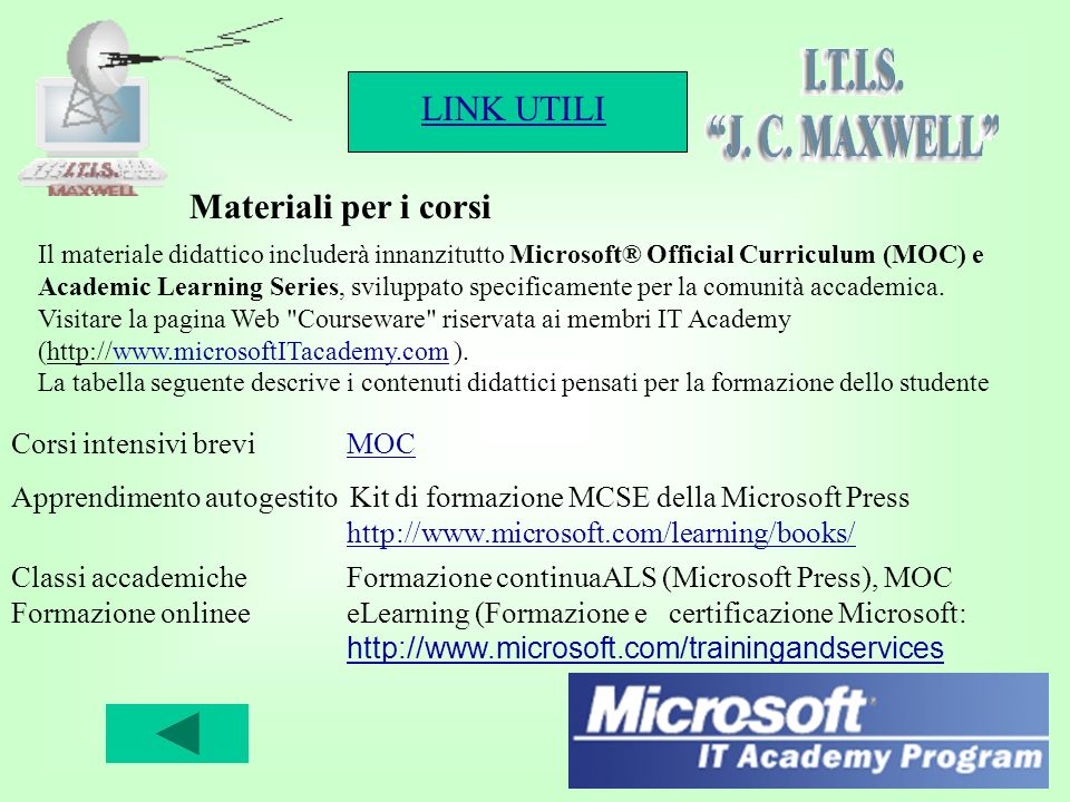 LINK UTILI 12 Il materiale didattico includerà innanzitutto Microsoft® Official Curriculum (MOC) e Academic Learning Series, sviluppato specificamente per la comunità accademica.