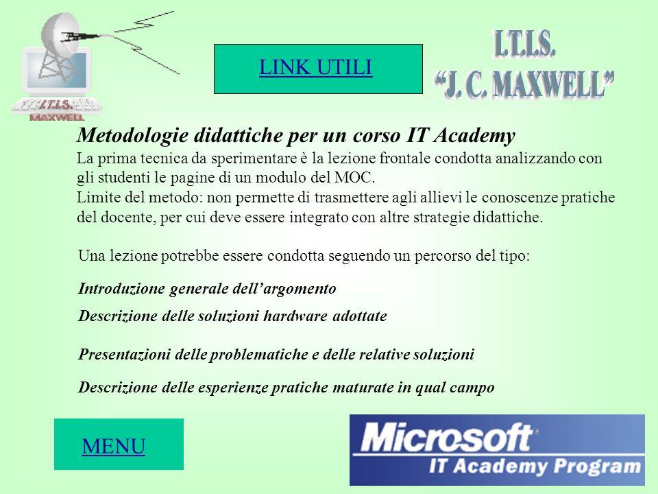 LINK UTILI 16 Metodologie didattiche per un corso IT Academy La prima tecnica da sperimentare è la lezione frontale condotta analizzando con gli studenti le pagine di un modulo del MOC.