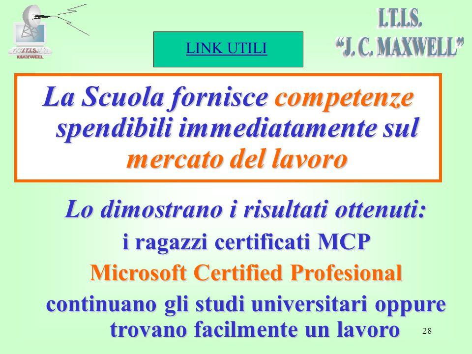 LINK UTILI 28 La Scuola fornisce competenze spendibili immediatamente sul mercato del lavoro Lo dimostrano i risultati ottenuti: i ragazzi certificati MCP Microsoft Certified Profesional continuano gli studi universitari oppure trovano facilmente un lavoro