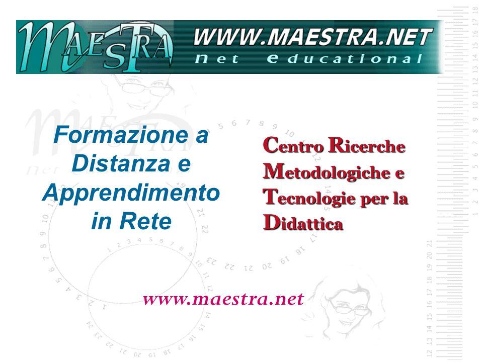 C entro R icerche M etodologiche e T ecnologie per la D idattica Formazione a Distanza e Apprendimento in Rete www.maestra.net