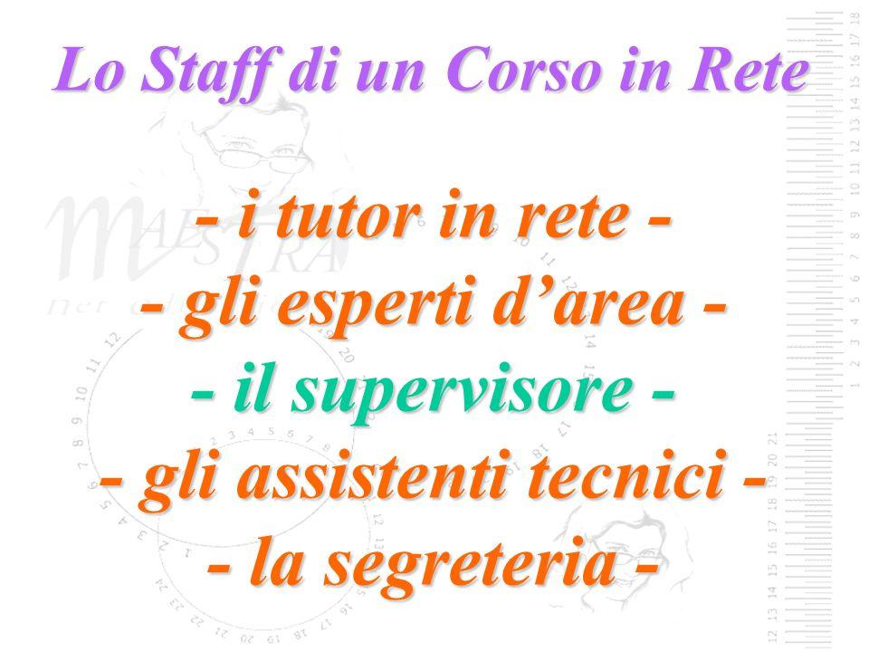 Lo Staff di un Corso in Rete - i tutor in rete - - gli esperti darea - - il supervisore - - gli assistenti tecnici - - la segreteria -