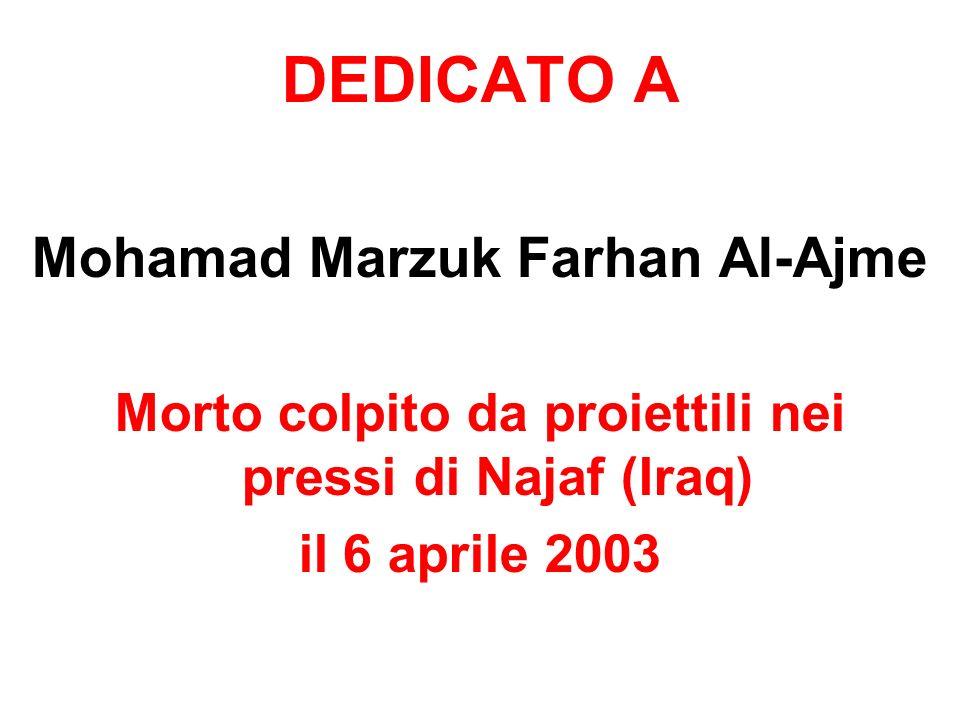 DEDICATO A Mohamad Marzuk Farhan Al-Ajme Morto colpito da proiettili nei pressi di Najaf (Iraq) il 6 aprile 2003