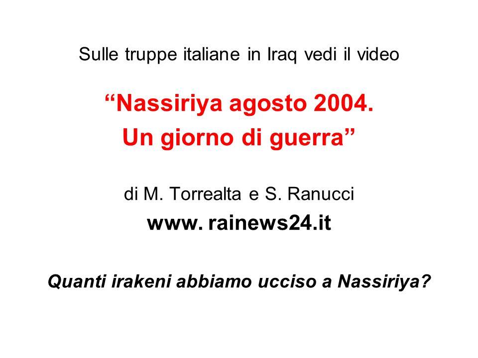 Sulle truppe italiane in Iraq vedi il video Nassiriya agosto 2004. Un giorno di guerra di M. Torrealta e S. Ranucci www. rainews24.it Quanti irakeni a