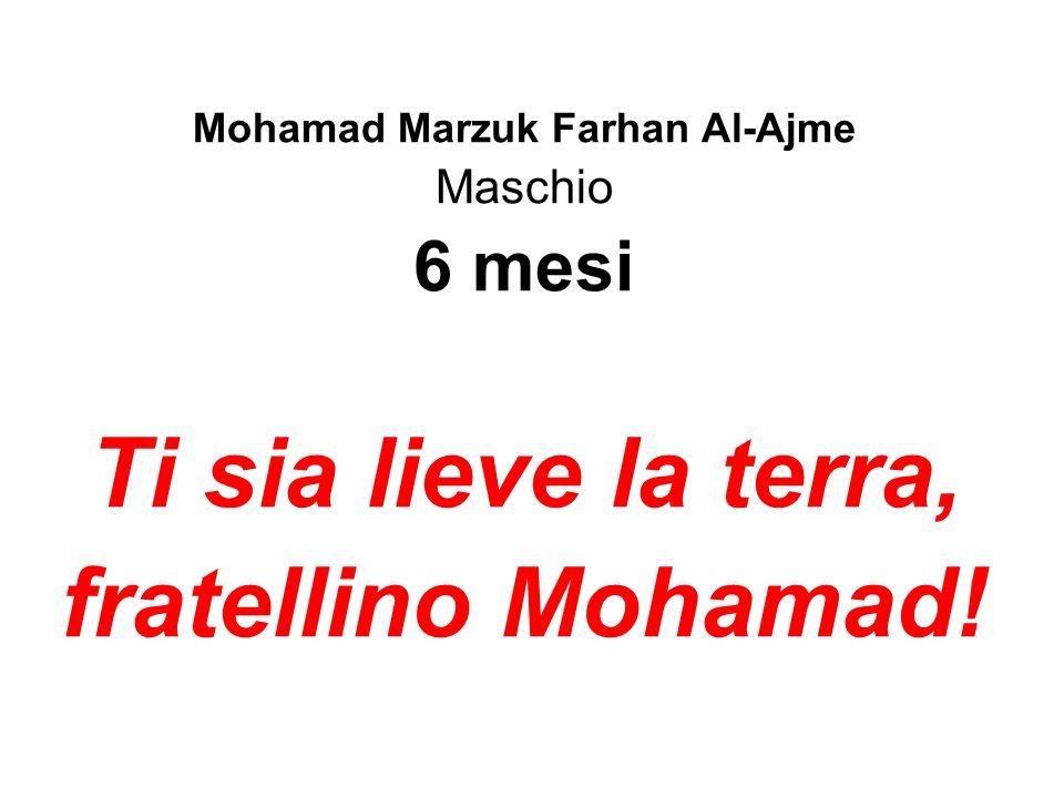 Mohamad Marzuk Farhan Al-Ajme Maschio 6 mesi Ti sia lieve la terra, fratellino Mohamad!
