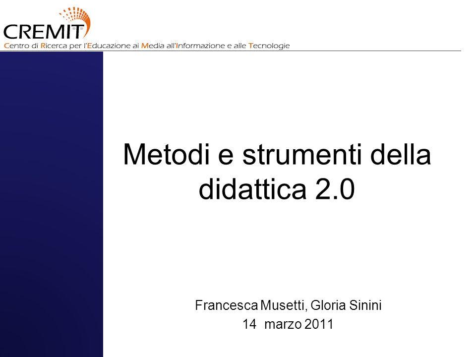 Metodi e strumenti della didattica 2.0 Francesca Musetti, Gloria Sinini 14 marzo 2011