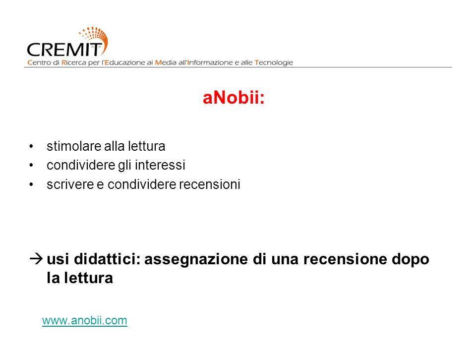 aNobii: stimolare alla lettura condividere gli interessi scrivere e condividere recensioni usi didattici: assegnazione di una recensione dopo la lettura www.anobii.com