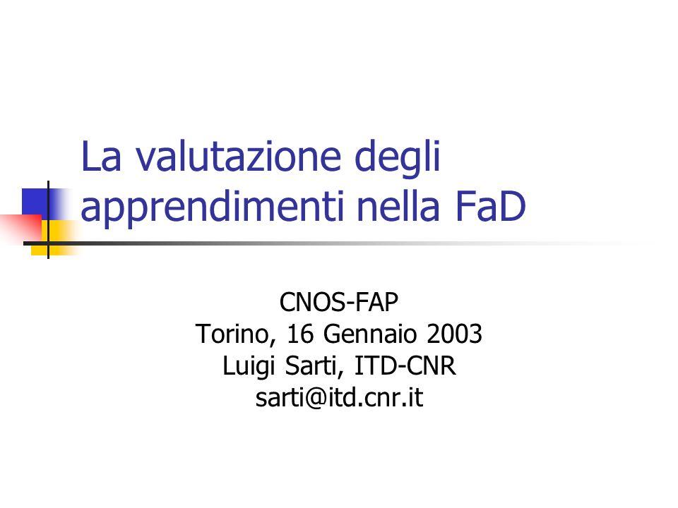 La valutazione degli apprendimenti nella FaD CNOS-FAP Torino, 16 Gennaio 2003 Luigi Sarti, ITD-CNR sarti@itd.cnr.it