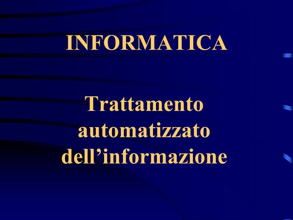 INFORMATICA Trattamento automatizzato dellinformazione