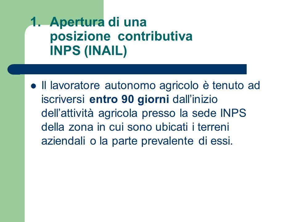 1.Apertura di una posizione contributiva INPS (INAIL) Il lavoratore autonomo agricolo è tenuto ad iscriversi entro 90 giorni dallinizio dellattività a