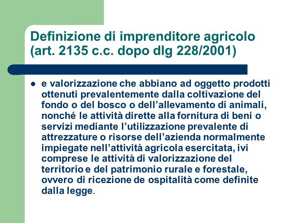Definizione di imprenditore agricolo (art. 2135 c.c. dopo dlg 228/2001) e valorizzazione che abbiano ad oggetto prodotti ottenuti prevalentemente dall