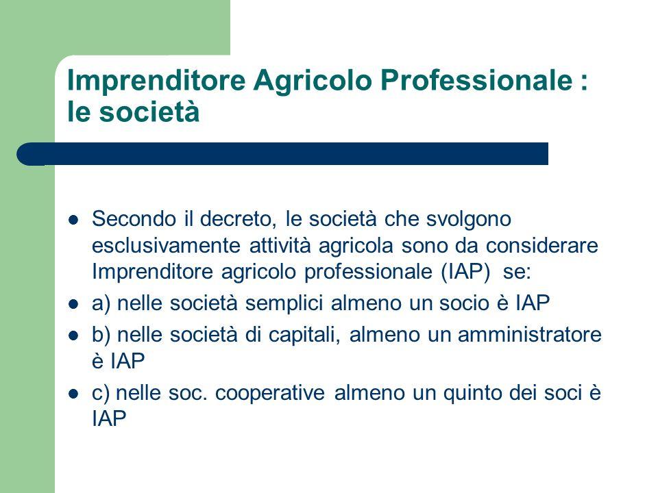 Imprenditore Agricolo Professionale : le società Secondo il decreto, le società che svolgono esclusivamente attività agricola sono da considerare Impr