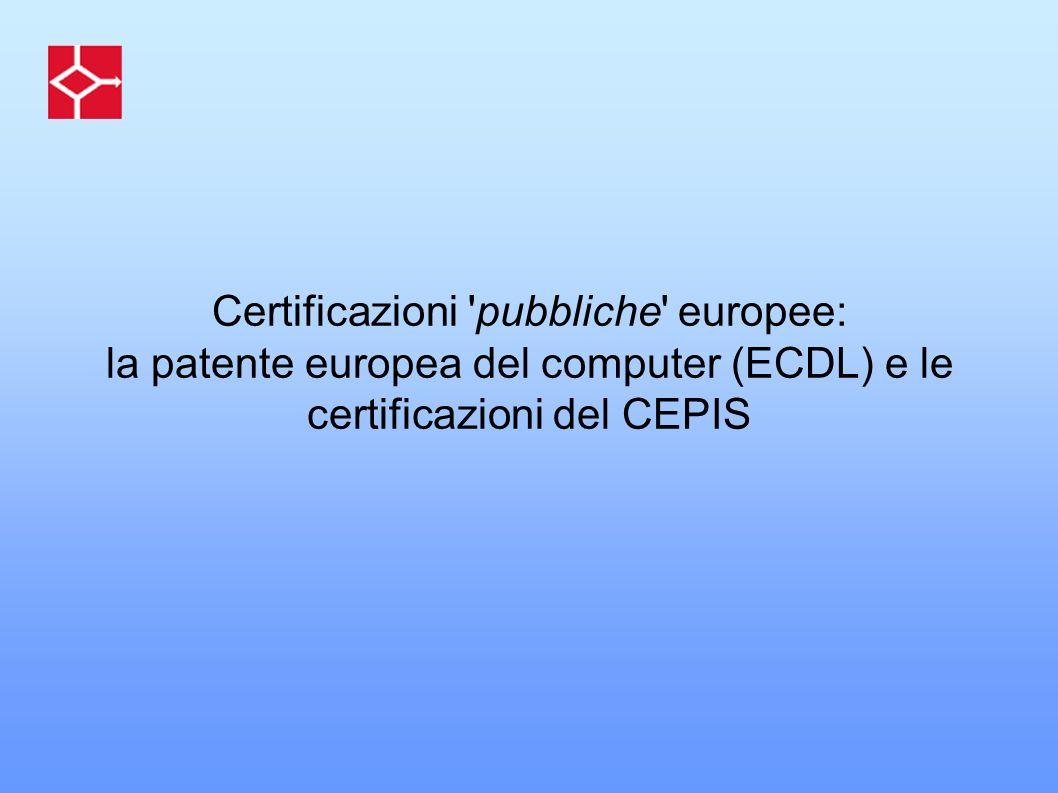 Certificazioni 'pubbliche' europee: la patente europea del computer (ECDL) e le certificazioni del CEPIS