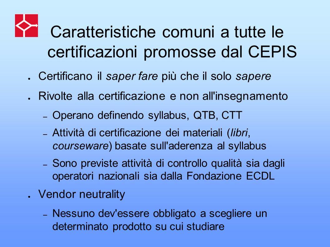 Caratteristiche comuni a tutte le certificazioni promosse dal CEPIS Certificano il saper fare più che il solo sapere Rivolte alla certificazione e non
