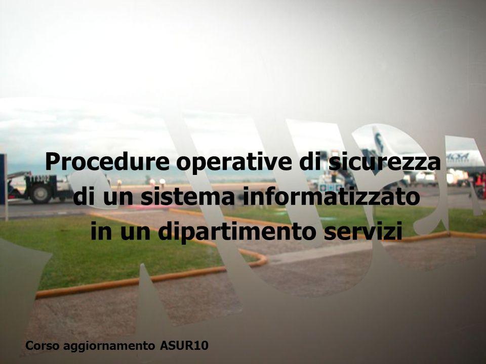 Procedure operative di sicurezza di un sistema informatizzato in un dipartimento servizi Corso aggiornamento ASUR10