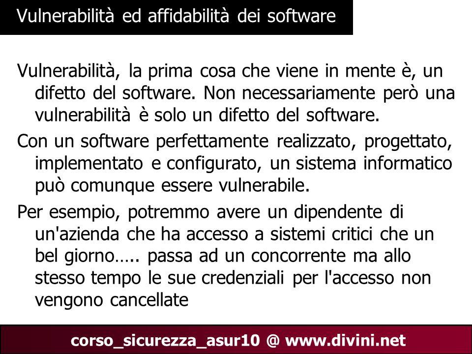 00 AN 16 corso_sicurezza_asur10 @ www.divini.net Vulnerabilità ed affidabilità dei software Vulnerabilità, la prima cosa che viene in mente è, un dife