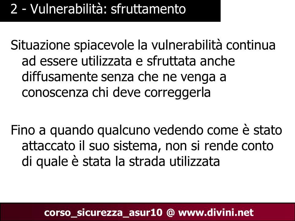 00 AN 19 corso_sicurezza_asur10 @ www.divini.net 2 - Vulnerabilità: sfruttamento Situazione spiacevole la vulnerabilità continua ad essere utilizzata