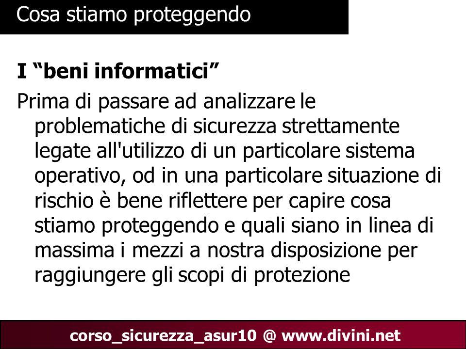 00 AN 7 corso_sicurezza_asur10 @ www.divini.net Cosa stiamo proteggendo I beni informatici Prima di passare ad analizzare le problematiche di sicurezz