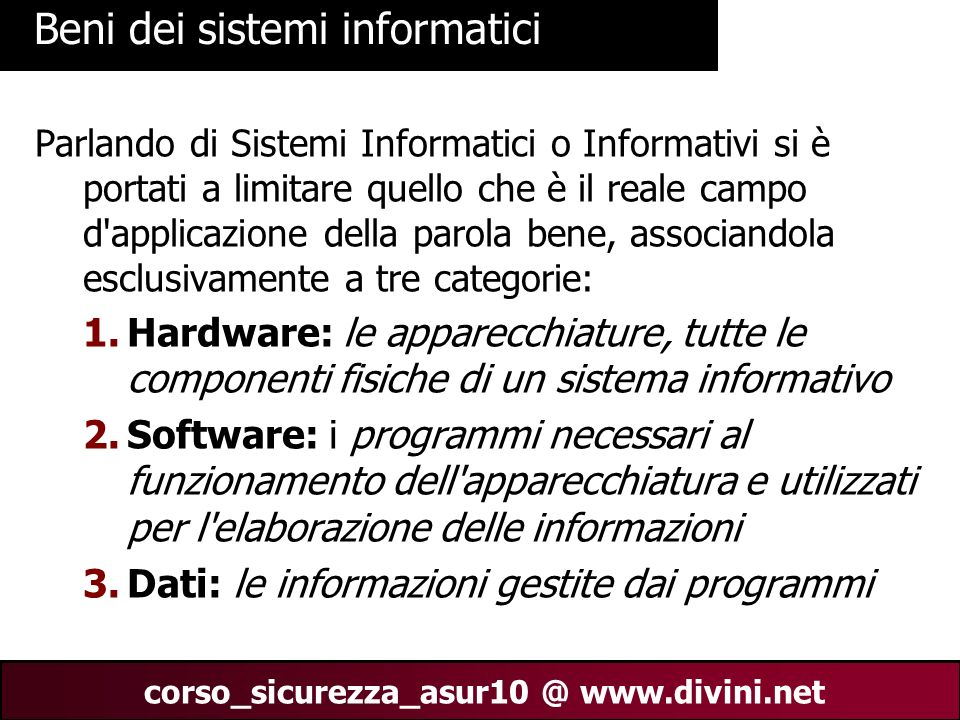 00 AN 8 corso_sicurezza_asur10 @ www.divini.net Beni dei sistemi informatici Parlando di Sistemi Informatici o Informativi si è portati a limitare que
