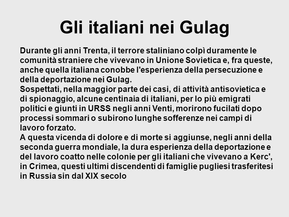 Gli italiani nei Gulag Durante gli anni Trenta, il terrore staliniano colpì duramente le comunità straniere che vivevano in Unione Sovietica e, fra qu