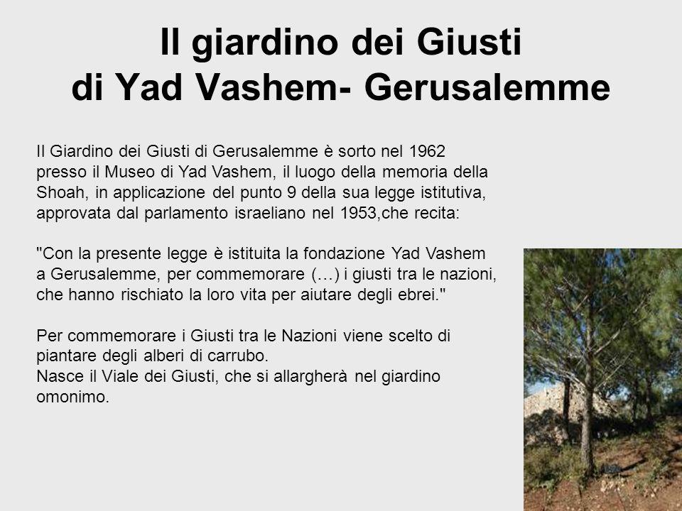 Il giardino dei Giusti di Yad Vashem- Gerusalemme Il Giardino dei Giusti di Gerusalemme è sorto nel 1962 presso il Museo di Yad Vashem, il luogo della