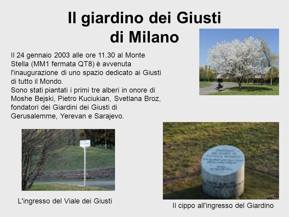 Il giardino dei Giusti di Milano Il 24 gennaio 2003 alle ore 11.30 al Monte Stella (MM1 fermata QT8) è avvenuta l'inaugurazione di uno spazio dedicato