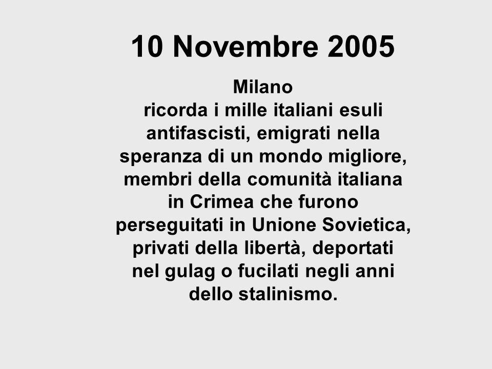 10 Novembre 2005 Milano ricorda i mille italiani esuli antifascisti, emigrati nella speranza di un mondo migliore, membri della comunità italiana in C
