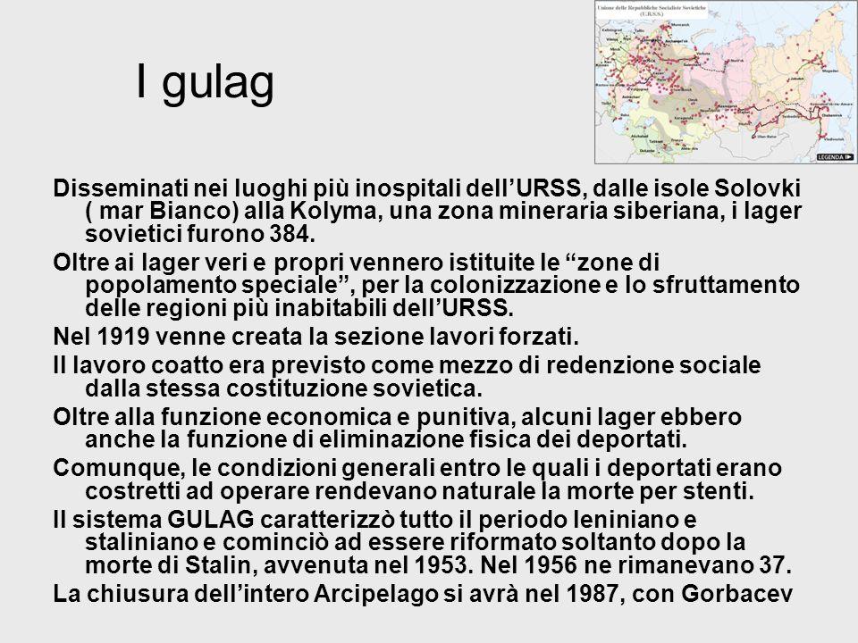 I gulag Disseminati nei luoghi più inospitali dellURSS, dalle isole Solovki ( mar Bianco) alla Kolyma, una zona mineraria siberiana, i lager sovietici