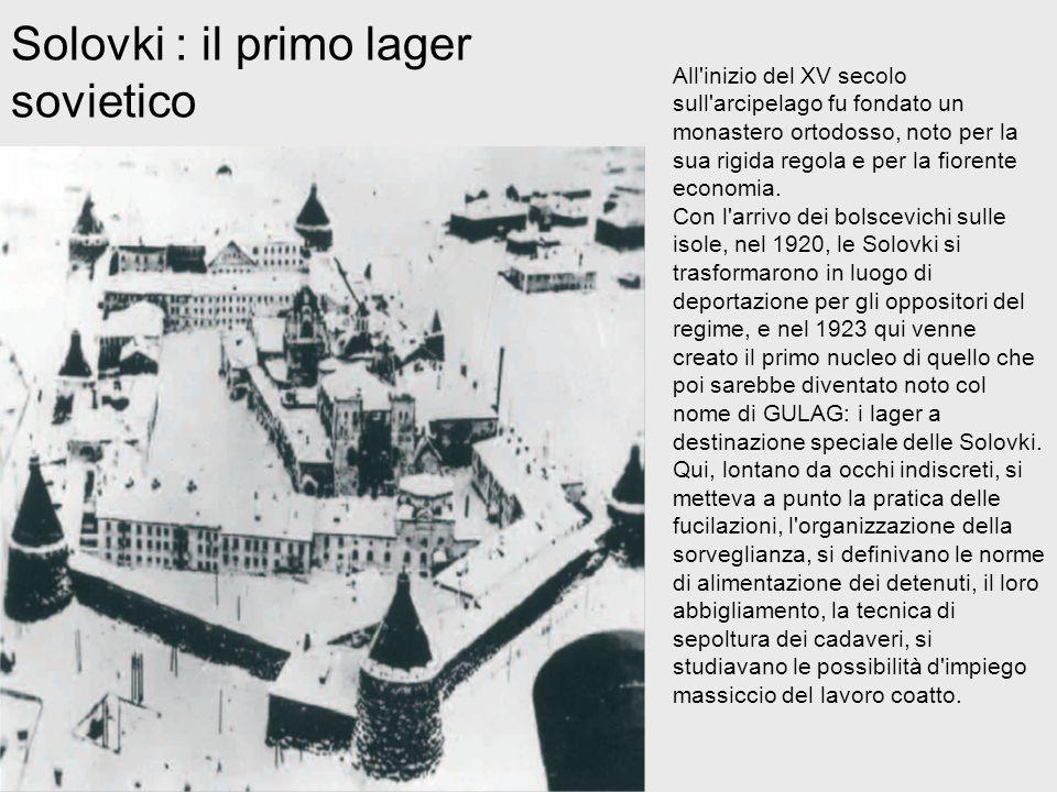 Solovki : il primo lager sovietico All'inizio del XV secolo sull'arcipelago fu fondato un monastero ortodosso, noto per la sua rigida regola e per la