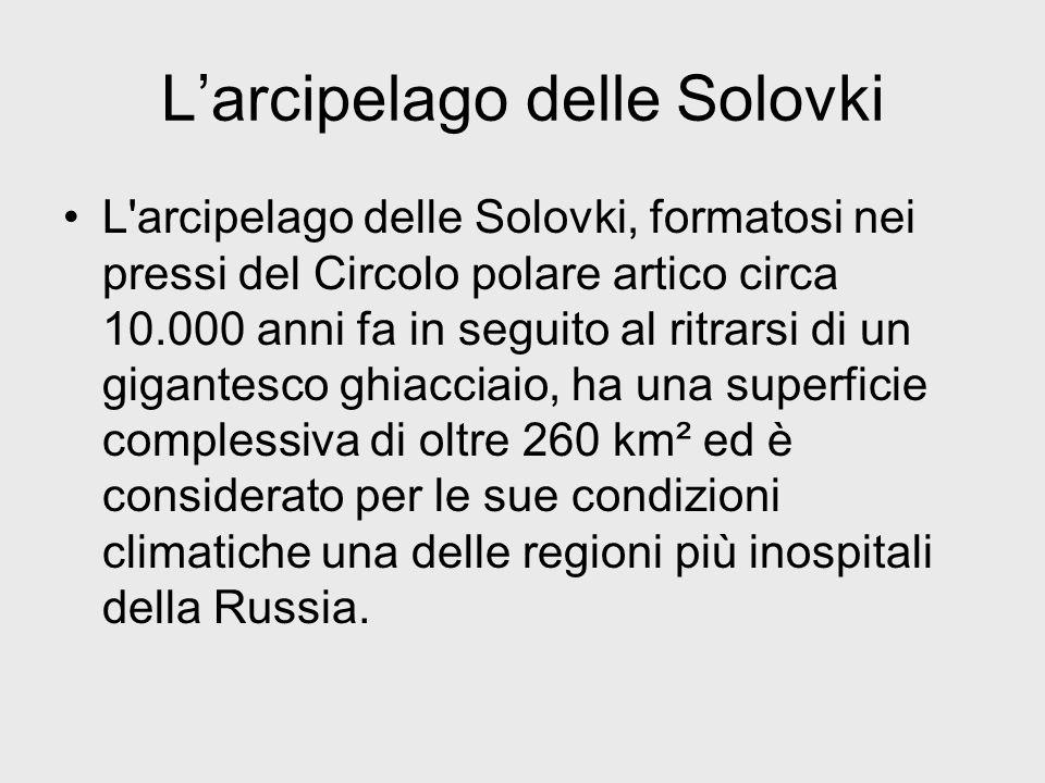 Larcipelago delle Solovki L'arcipelago delle Solovki, formatosi nei pressi del Circolo polare artico circa 10.000 anni fa in seguito al ritrarsi di un