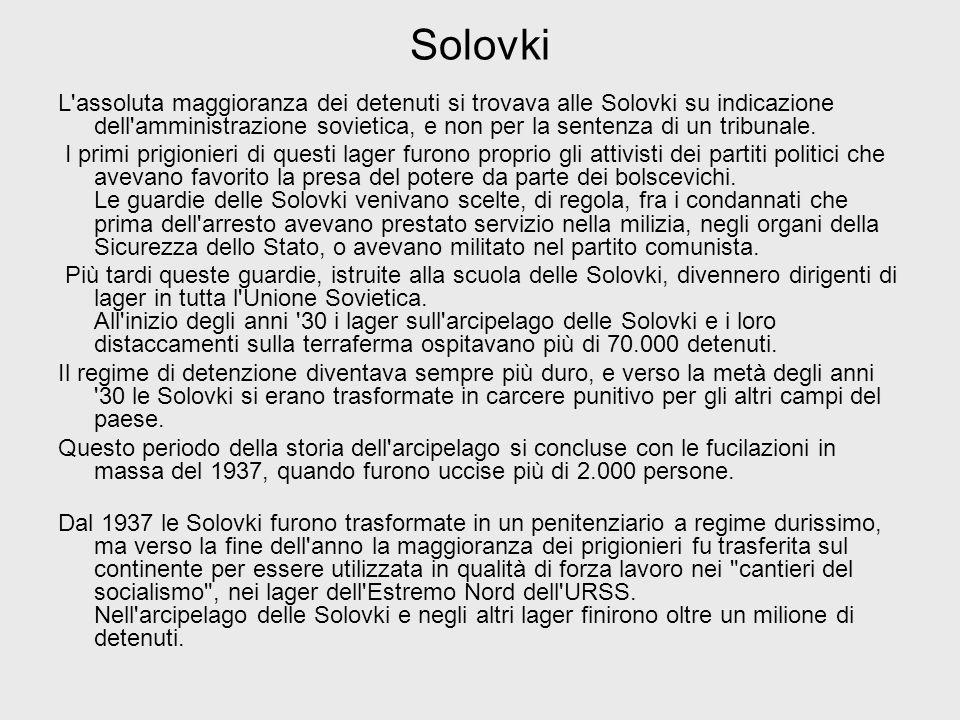 Solovki L'assoluta maggioranza dei detenuti si trovava alle Solovki su indicazione dell'amministrazione sovietica, e non per la sentenza di un tribuna