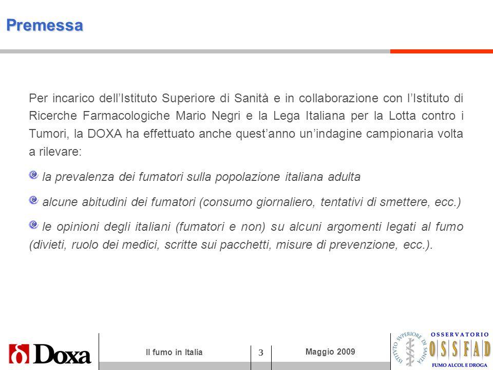 Il fumo in Italia 4 Maggio 2009 Metodo dellindagine Per questa indagine sono state condotte 3.213 interviste ad un campione rappresentativo della popolazione italiana adulta di 15 anni ed oltre.