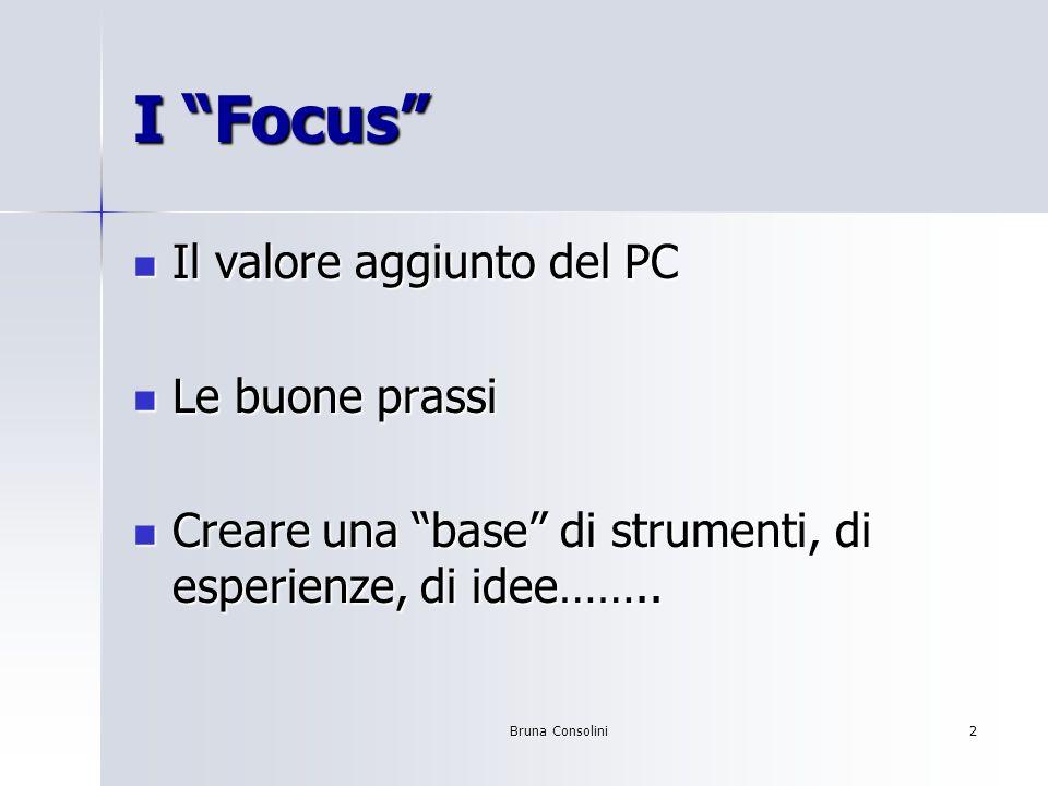 Bruna Consolini2 I Focus Il valore aggiunto del PC Il valore aggiunto del PC Le buone prassi Le buone prassi Creare una base di strumenti, di esperien