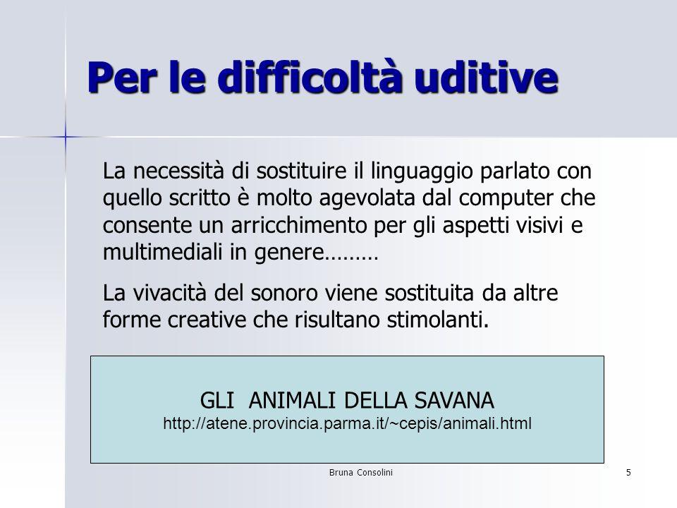 Bruna Consolini5 Per le difficoltà uditive La necessità di sostituire il linguaggio parlato con quello scritto è molto agevolata dal computer che cons