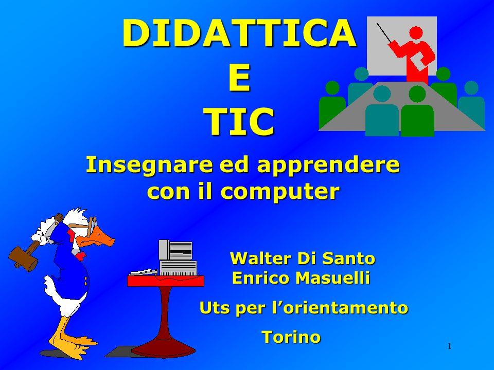 1 DIDATTICA E TIC Insegnare ed apprendere con il computer Walter Di Santo Enrico Masuelli Walter Di Santo Enrico Masuelli Uts per lorientamento Uts pe