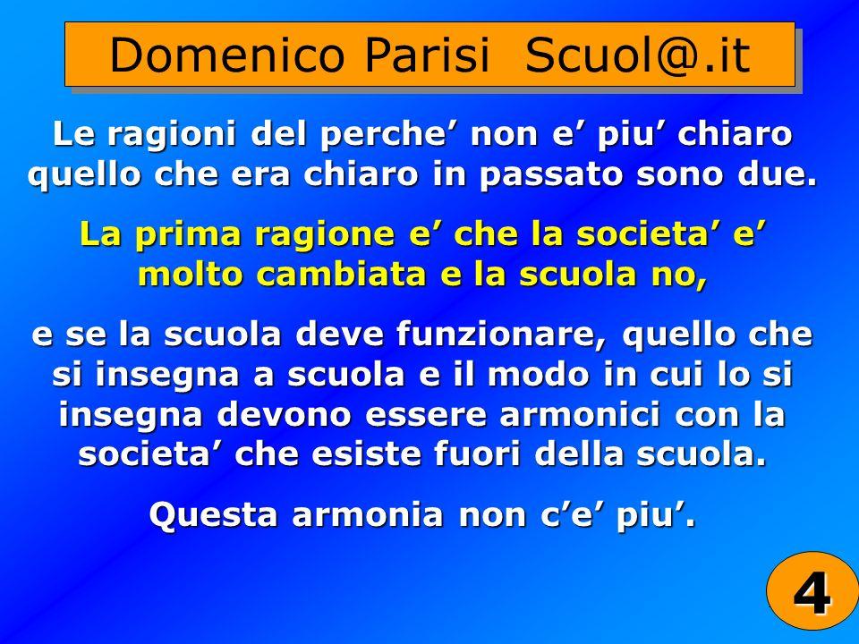 24 Domenico Parisi Scuol@.it Le ragioni del perche non e piu chiaro quello che era chiaro in passato sono due. La prima ragione e che la societa e mol