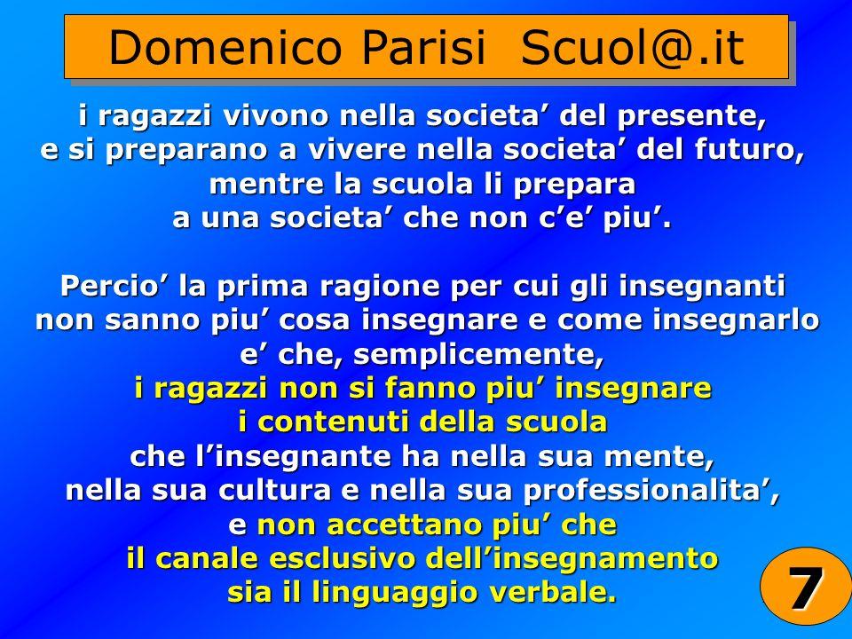 27 Domenico Parisi Scuol@.it i ragazzi vivono nella societa del presente, e si preparano a vivere nella societa del futuro, mentre la scuola li prepar