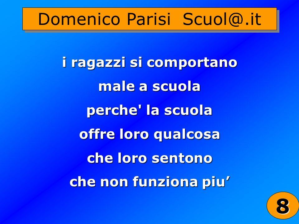 28 Domenico Parisi Scuol@.it i ragazzi si comportano male a scuola perche' la scuola offre loro qualcosa che loro sentono che non funziona piu 8