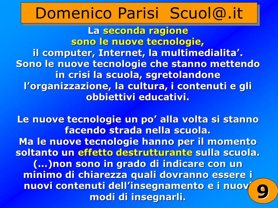 29 Domenico Parisi Scuol@.it La seconda ragione sono le nuove tecnologie, il computer, Internet, la multimedialita. Sono le nuove tecnologie che stann