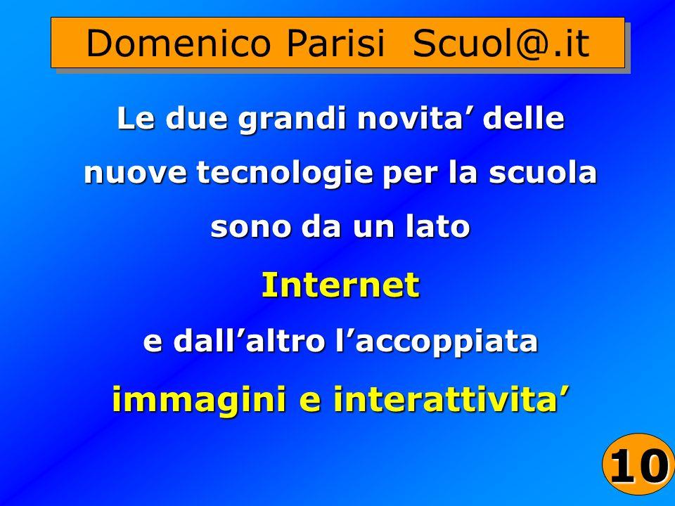 30 Domenico Parisi Scuol@.it Le due grandi novita delle nuove tecnologie per la scuola sono da un lato Internet e dallaltro laccoppiata immagini e int